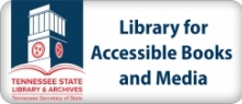 Tennessee State Library & Archives - Library for Accessible Books and Media